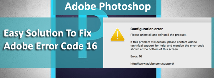 Configure Error Adobe Error 16 Fix | Easy 100%