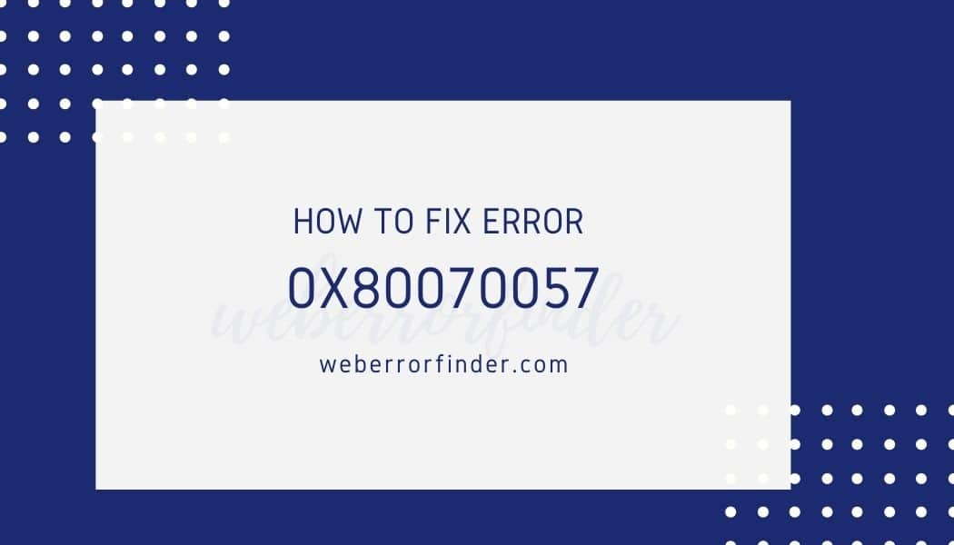 Error code 0x80070057 Step by Step Guide