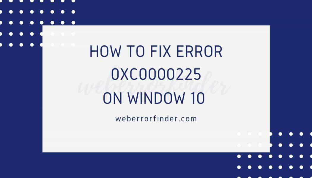 How to fix Error 0xc0000225