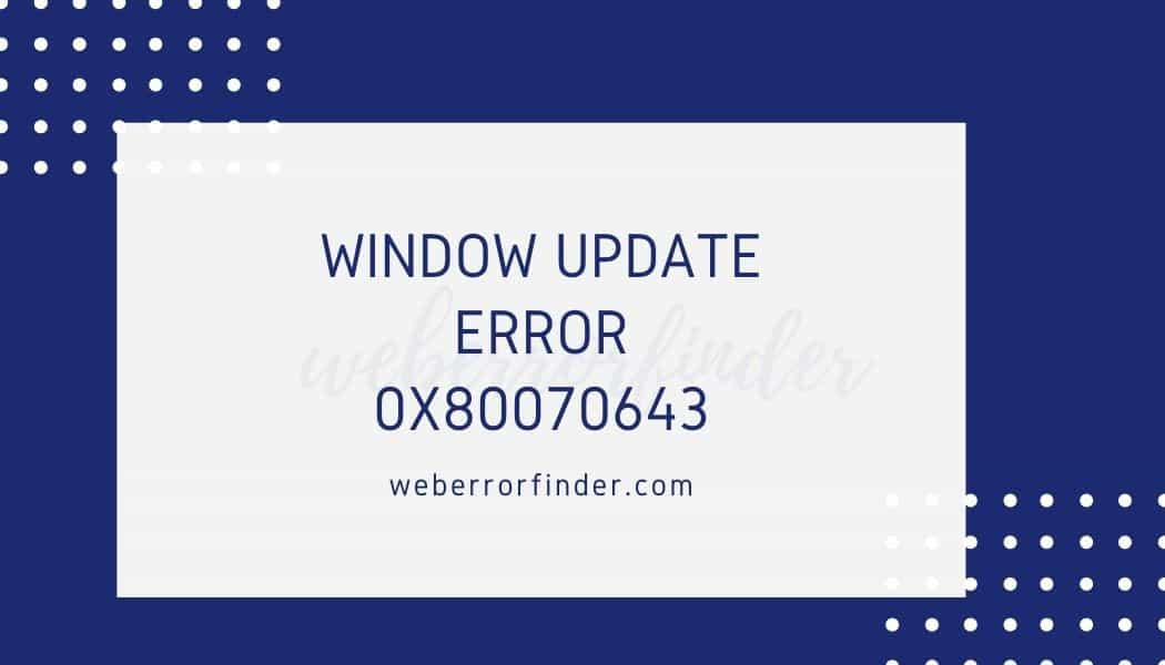 Easy Guide to Fix Windows Update Error 0x80070643